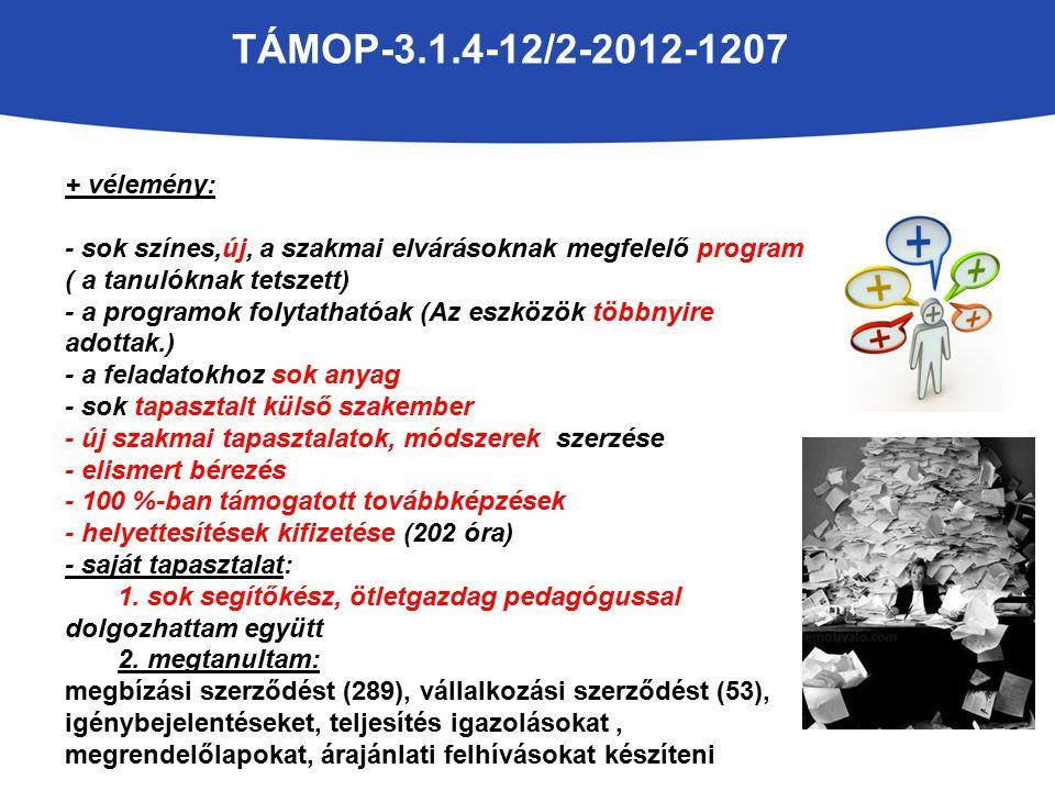 TÁMOP-3.1.4-12/2-2012-1207 + vélemény: - sok színes,új, a szakmai elvárásoknak megfelelő program ( a tanulóknak tetszett) - a programok folytathatóak