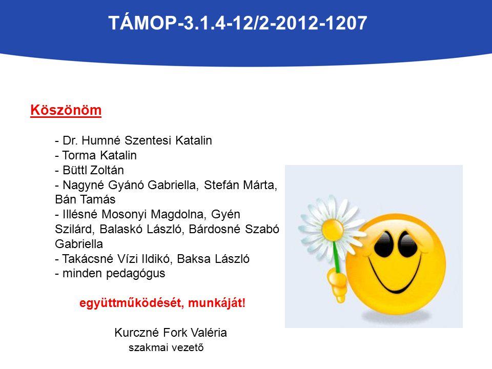 TÁMOP-3.1.4-12/2-2012-1207 Köszönöm - Dr. Humné Szentesi Katalin - Torma Katalin - Büttl Zoltán - Nagyné Gyánó Gabriella, Stefán Márta, Bán Tamás - Il