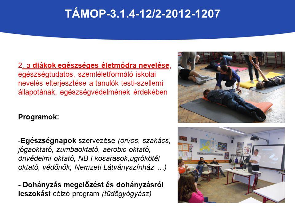 TÁMOP-3.1.4-12/2-2012-1207 2. a diákok egészséges életmódra nevelése, egészségtudatos, szemléletformáló iskolai nevelés elterjesztése a tanulók testi-
