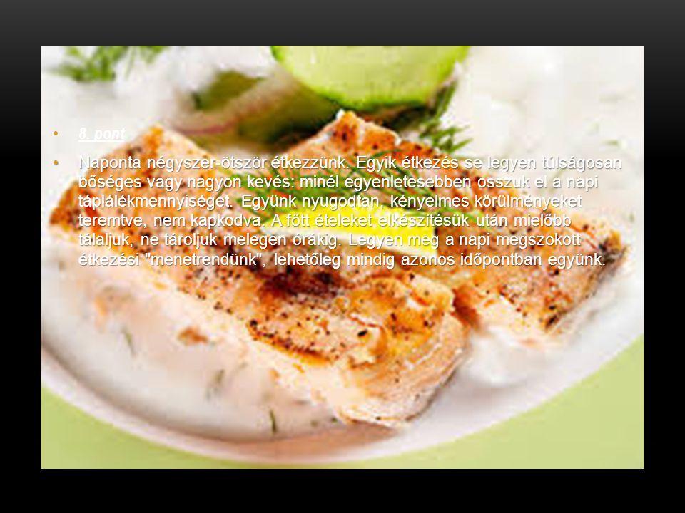8. pont Naponta négyszer-ötször étkezzünk. Egyik étkezés se legyen túlságosan bőséges vagy nagyon kevés: minél egyenletesebben osszuk el a napi táplál