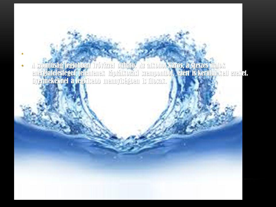 9. pont A szomjúság legjobban ivóvízzel oltható. Az alkohol káros, a szeszes italok energiafelesleget jelentenek táplálkozási szempontból, ezért is ke