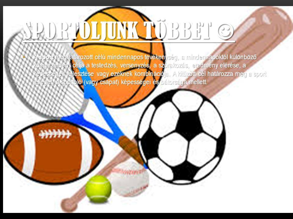SPORTOLJUNK TÖBBET SPORTOLJUNK TÖBBET A sport meghatározott célú mindennapos tevékenység, a mindennapoktól különböző környezetben; célja a testedzés, versenyzés, a szórakozás, eredmény elérése, a képességek fejlesztése vagy ezeknek kombinációja.