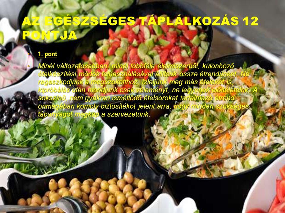 AZ EGÉSZSÉGES TÁPLÁLKOZÁS 12 PONTJA 1. pont 1. pont Minél változatosabban, minél többféle élelmiszerből, különböző ételkészítési módok felhasználásáva