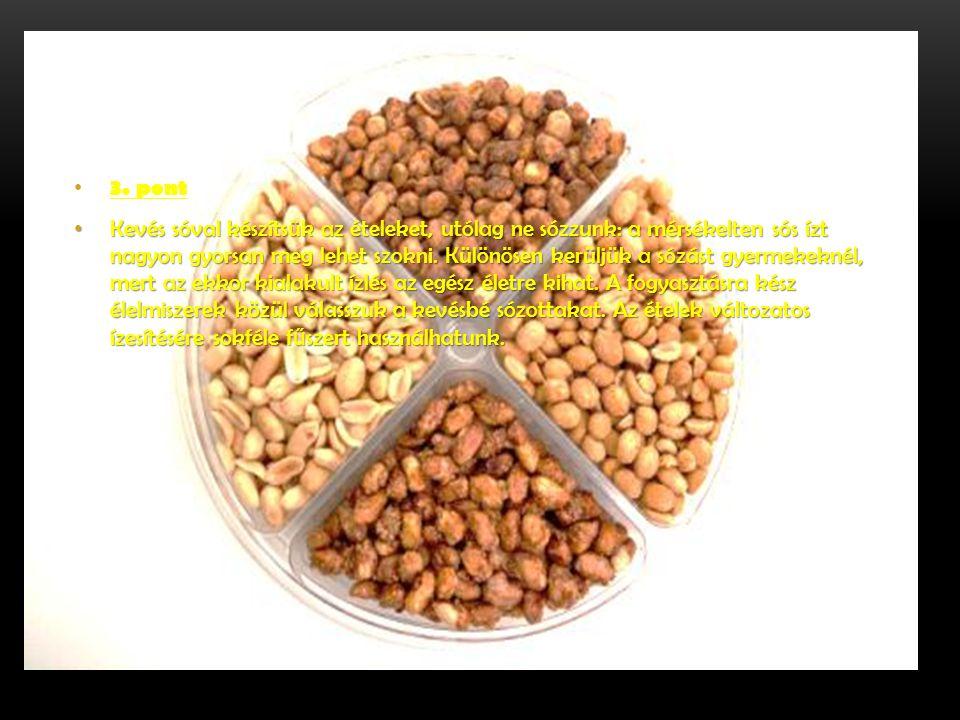 3. pont Kevés sóval készítsük az ételeket, utólag ne sózzunk: a mérsékelten sós ízt nagyon gyorsan meg lehet szokni. Különösen kerüljük a sózást gyerm