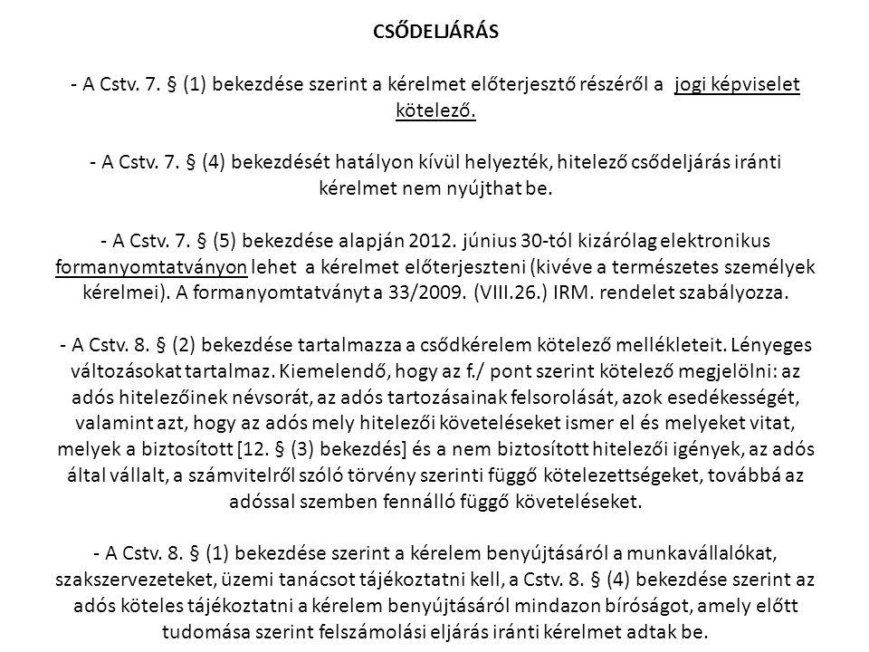 CSŐDELJÁRÁS - A Cstv. 7. § (1) bekezdése szerint a kérelmet előterjesztő részéről a jogi képviselet kötelező. - A Cstv. 7. § (4) bekezdését hatályon k