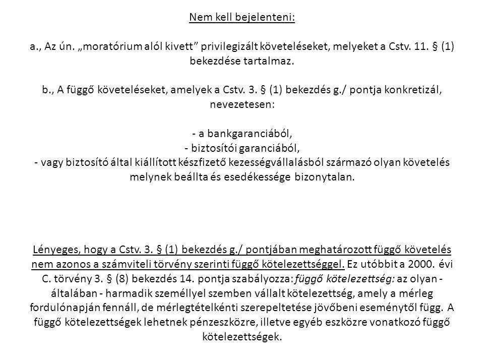 """Nem kell bejelenteni: a., Az ún. """"moratórium alól kivett"""" privilegizált követeléseket, melyeket a Cstv. 11. § (1) bekezdése tartalmaz. b., A függő köv"""