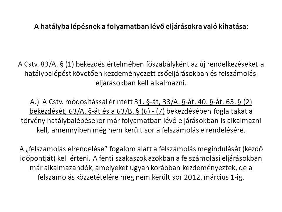 A hatályba lépésnek a folyamatban lévő eljárásokra való kihatása: A Cstv. 83/A. § (1) bekezdés értelmében főszabályként az új rendelkezéseket a hatály