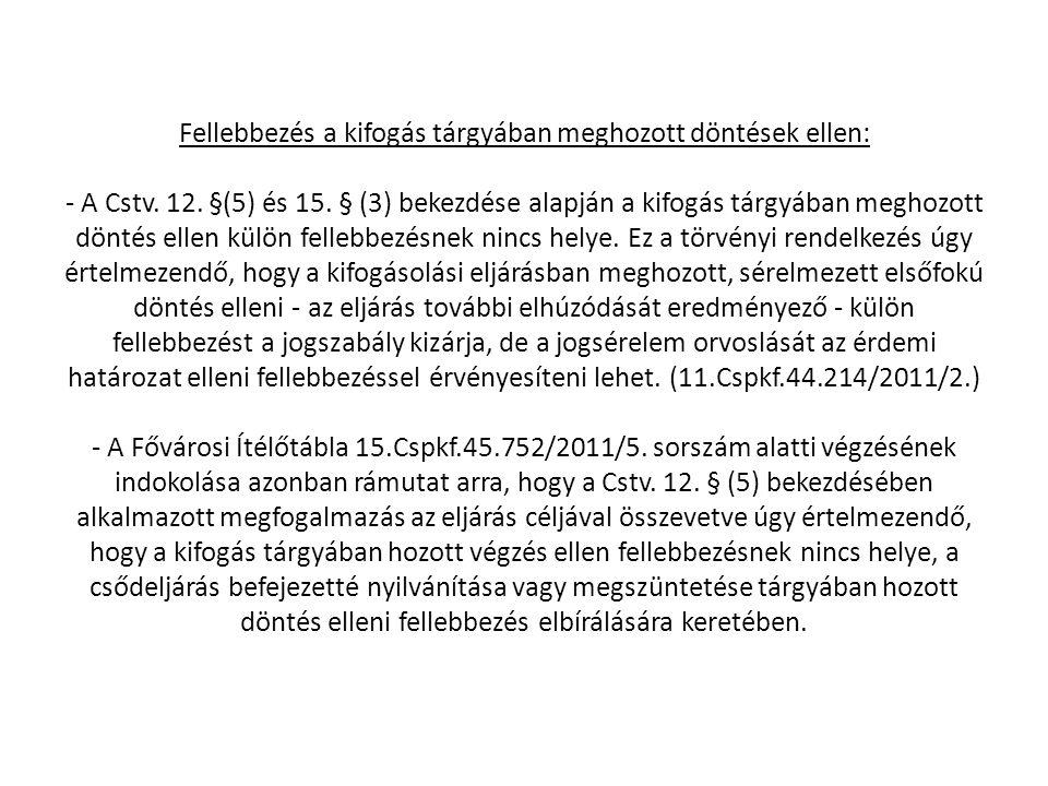Fellebbezés a kifogás tárgyában meghozott döntések ellen: - A Cstv. 12. §(5) és 15. § (3) bekezdése alapján a kifogás tárgyában meghozott döntés ellen