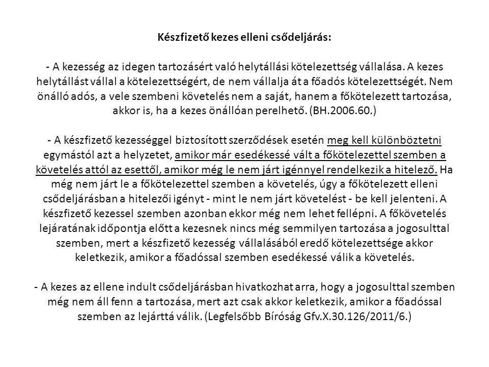 Készfizető kezes elleni csődeljárás: - A kezesség az idegen tartozásért való helytállási kötelezettség vállalása.