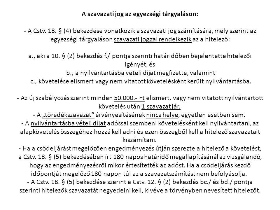 A szavazati jog az egyezségi tárgyaláson: - A Cstv. 18. § (4) bekezdése vonatkozik a szavazati jog számítására, mely szerint az egyezségi tárgyaláson