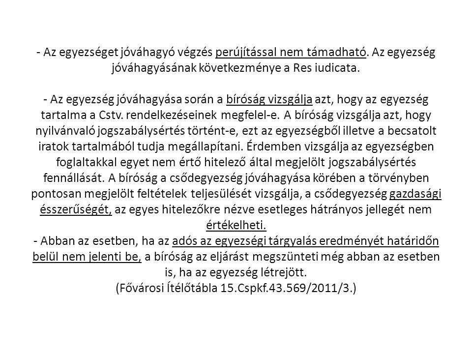 - Az egyezséget jóváhagyó végzés perújítással nem támadható. Az egyezség jóváhagyásának következménye a Res iudicata. - Az egyezség jóváhagyása során