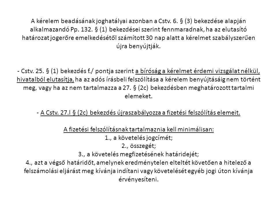A kérelem beadásának joghatályai azonban a Cstv. 6. § (3) bekezdése alapján alkalmazandó Pp. 132. § (1) bekezdései szerint fennmaradnak, ha az elutasí