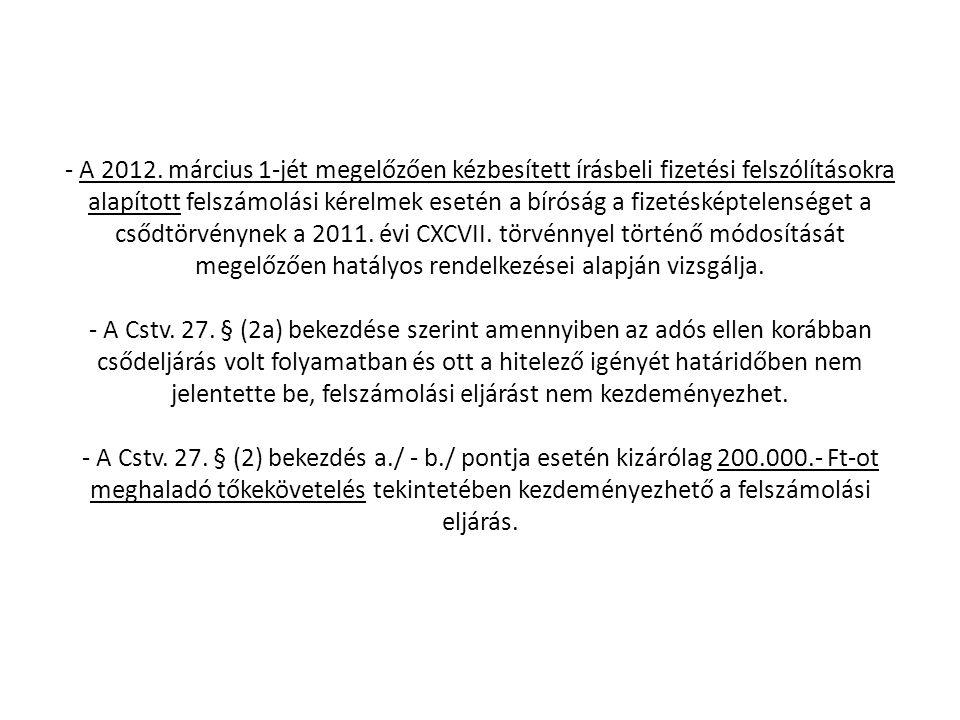 - A 2012. március 1-jét megelőzően kézbesített írásbeli fizetési felszólításokra alapított felszámolási kérelmek esetén a bíróság a fizetésképtelenség