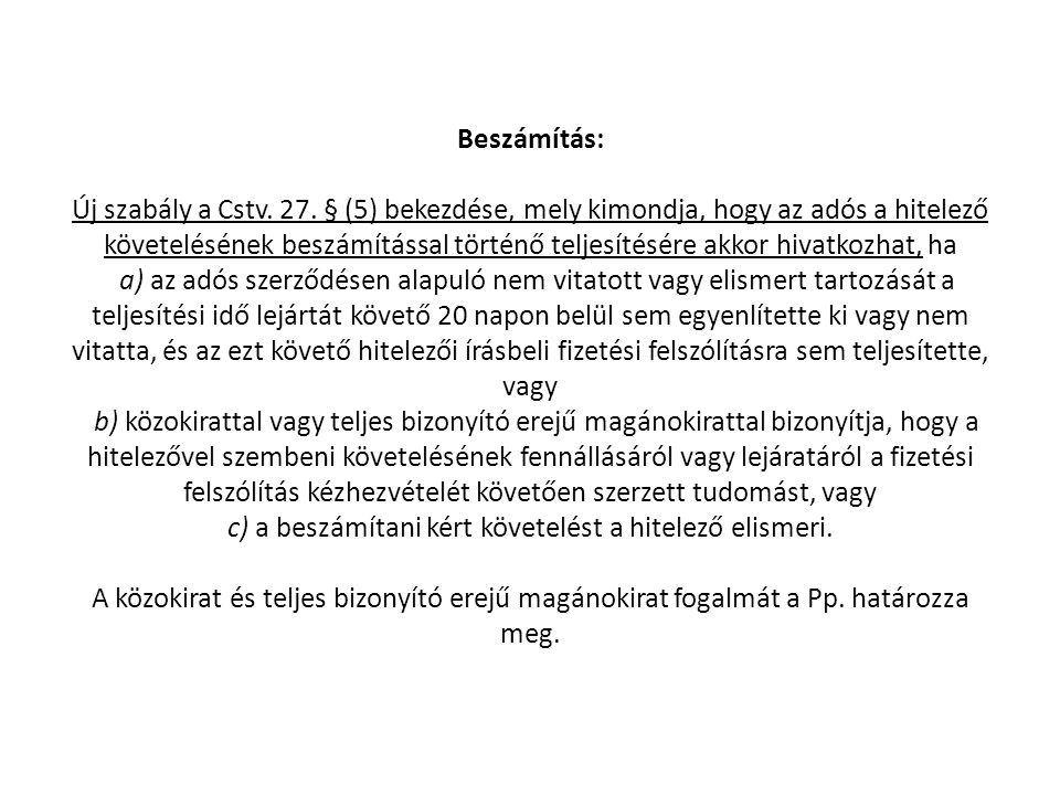 Beszámítás: Új szabály a Cstv. 27. § (5) bekezdése, mely kimondja, hogy az adós a hitelező követelésének beszámítással történő teljesítésére akkor hiv