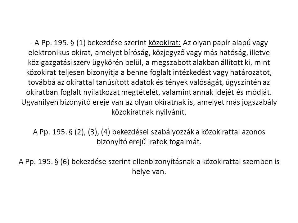 - A Pp. 195. § (1) bekezdése szerint közokirat: Az olyan papír alapú vagy elektronikus okirat, amelyet bíróság, közjegyző vagy más hatóság, illetve kö