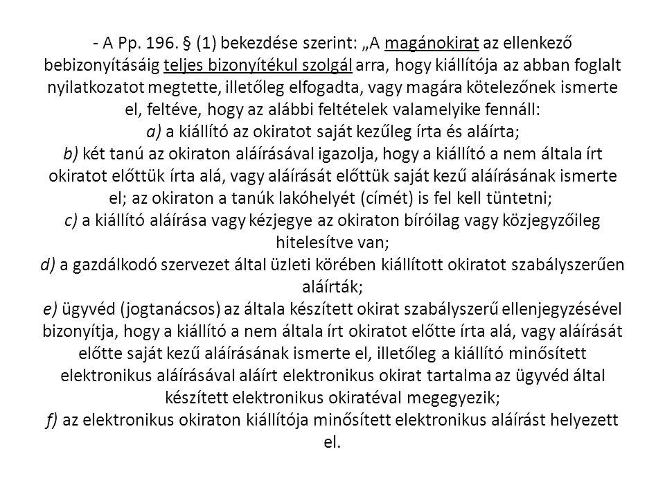 """- A Pp. 196. § (1) bekezdése szerint: """"A magánokirat az ellenkező bebizonyításáig teljes bizonyítékul szolgál arra, hogy kiállítója az abban foglalt n"""