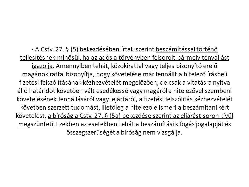 - A Cstv. 27. § (5) bekezdésében írtak szerint beszámítással történő teljesítésnek minősül, ha az adós a törvényben felsorolt bármely tényállást igazo