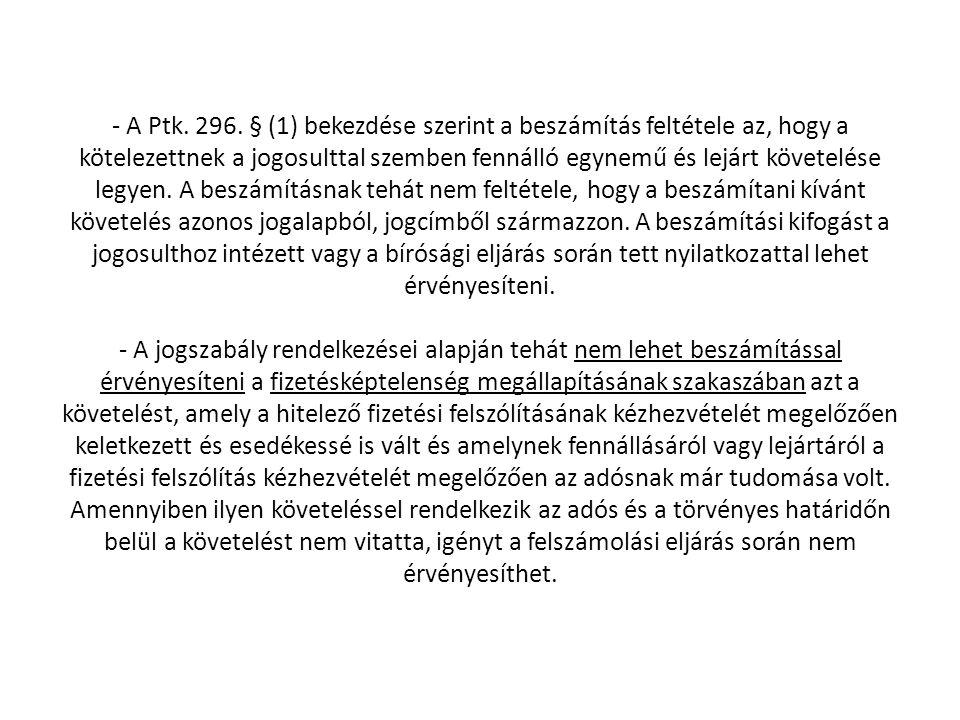 - A Ptk. 296. § (1) bekezdése szerint a beszámítás feltétele az, hogy a kötelezettnek a jogosulttal szemben fennálló egynemű és lejárt követelése legy