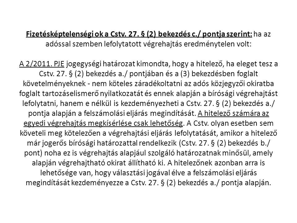 Fizetésképtelenségi ok a Cstv. 27. § (2) bekezdés c./ pontja szerint: ha az adóssal szemben lefolytatott végrehajtás eredménytelen volt: A 2/2011. PJE
