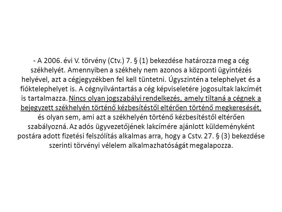 - A 2006. évi V. törvény (Ctv.) 7. § (1) bekezdése határozza meg a cég székhelyét. Amennyiben a székhely nem azonos a központi ügyintézés helyével, az