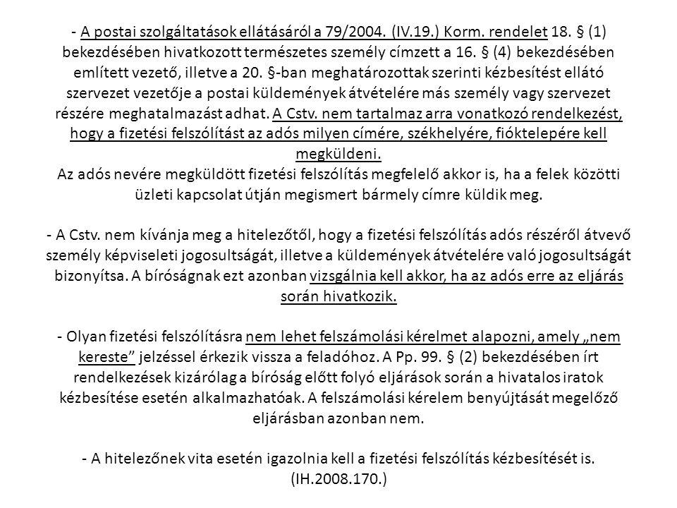 - A postai szolgáltatások ellátásáról a 79/2004. (IV.19.) Korm. rendelet 18. § (1) bekezdésében hivatkozott természetes személy címzett a 16. § (4) be
