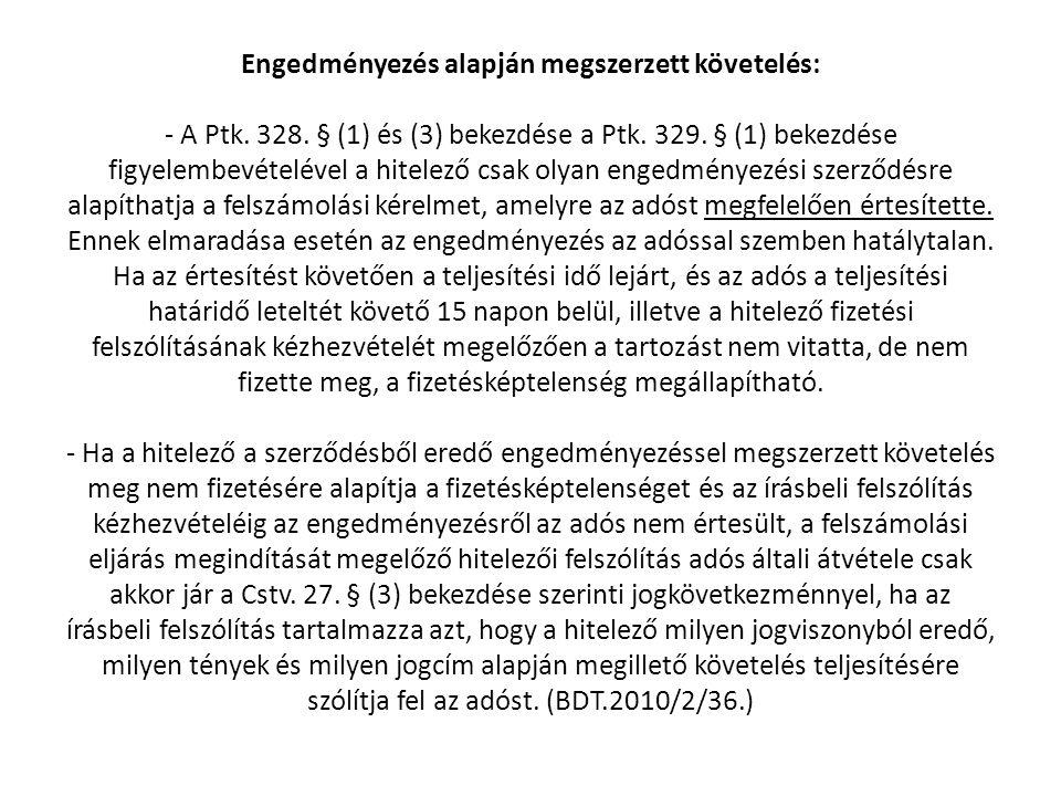 Engedményezés alapján megszerzett követelés: - A Ptk. 328. § (1) és (3) bekezdése a Ptk. 329. § (1) bekezdése figyelembevételével a hitelező csak olya