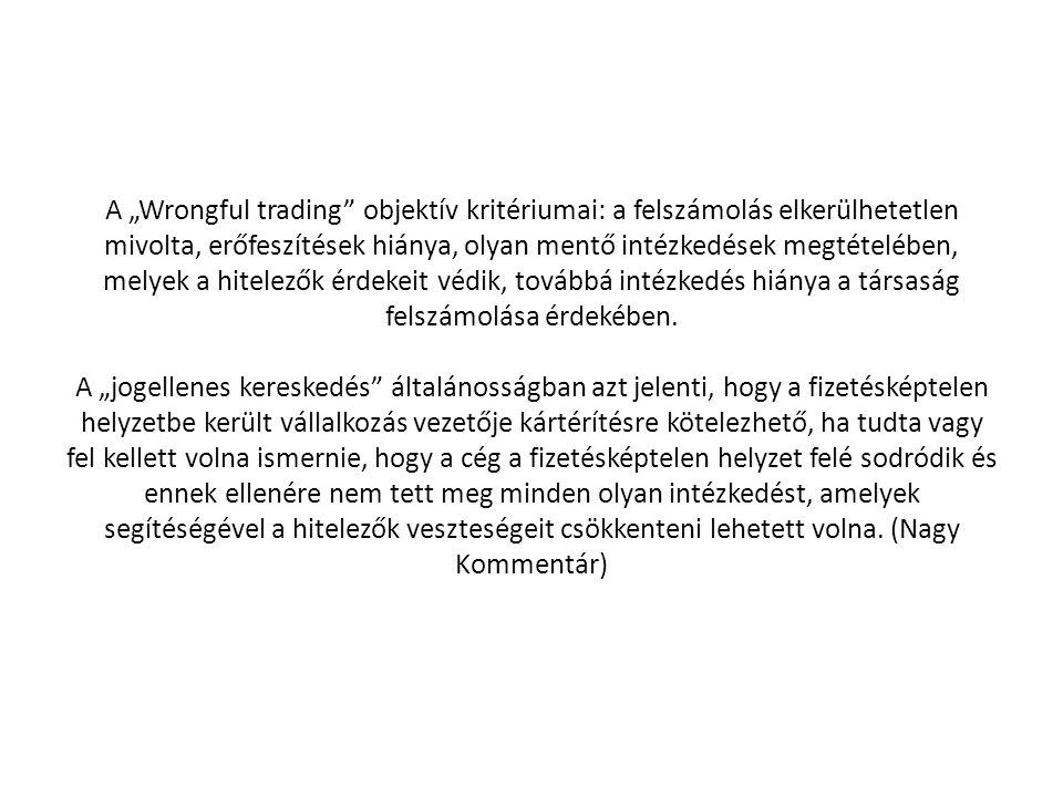 """A """"Wrongful trading objektív kritériumai: a felszámolás elkerülhetetlen mivolta, erőfeszítések hiánya, olyan mentő intézkedések megtételében, melyek a hitelezők érdekeit védik, továbbá intézkedés hiánya a társaság felszámolása érdekében."""