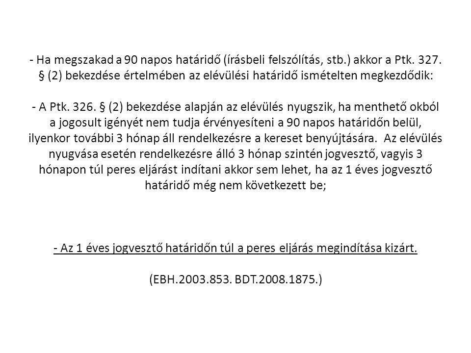 - Ha megszakad a 90 napos határidő (írásbeli felszólítás, stb.) akkor a Ptk. 327. § (2) bekezdése értelmében az elévülési határidő ismételten megkezdő