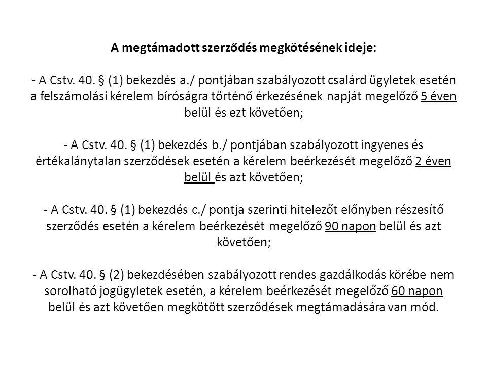 A megtámadott szerződés megkötésének ideje: - A Cstv. 40. § (1) bekezdés a./ pontjában szabályozott csalárd ügyletek esetén a felszámolási kérelem bír