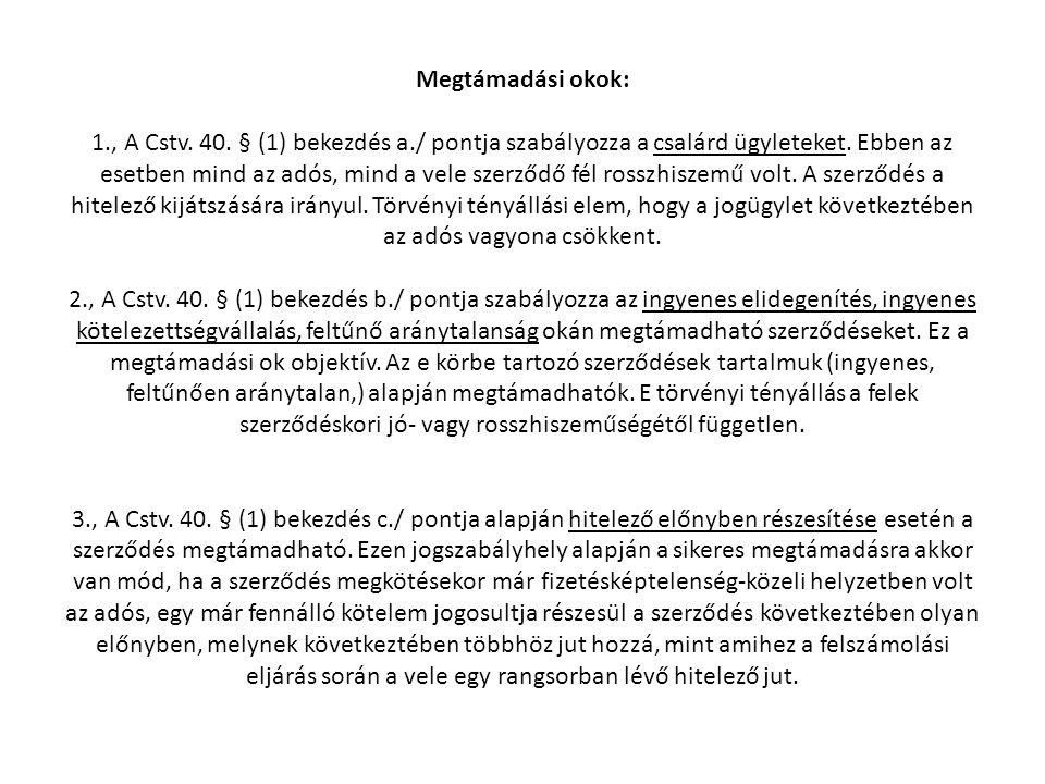 Megtámadási okok: 1., A Cstv. 40. § (1) bekezdés a./ pontja szabályozza a csalárd ügyleteket. Ebben az esetben mind az adós, mind a vele szerződő fél