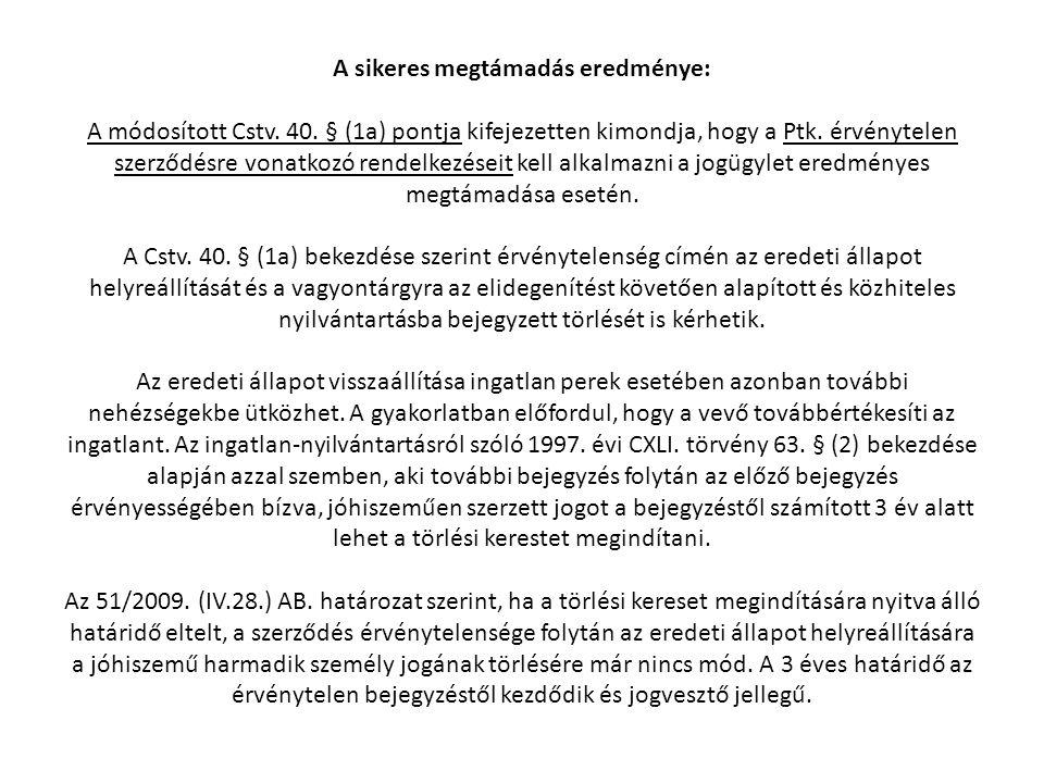 A sikeres megtámadás eredménye: A módosított Cstv. 40. § (1a) pontja kifejezetten kimondja, hogy a Ptk. érvénytelen szerződésre vonatkozó rendelkezése