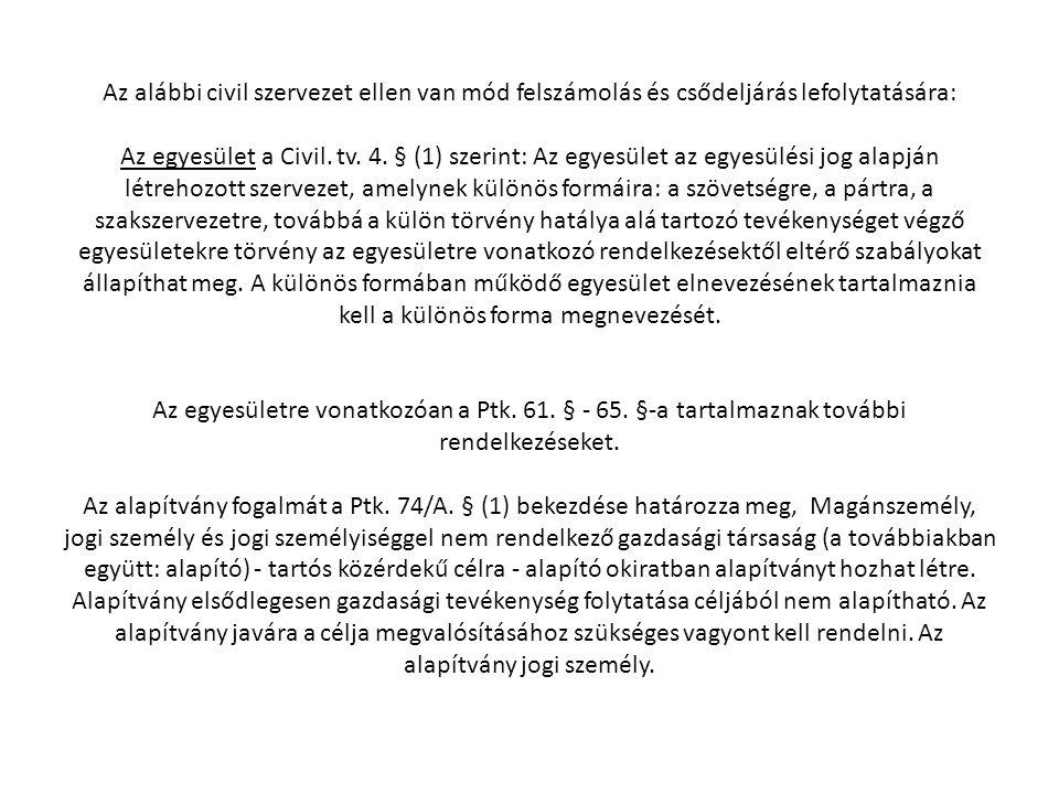 Az alábbi civil szervezet ellen van mód felszámolás és csődeljárás lefolytatására: Az egyesület a Civil. tv. 4. § (1) szerint: Az egyesület az egyesül