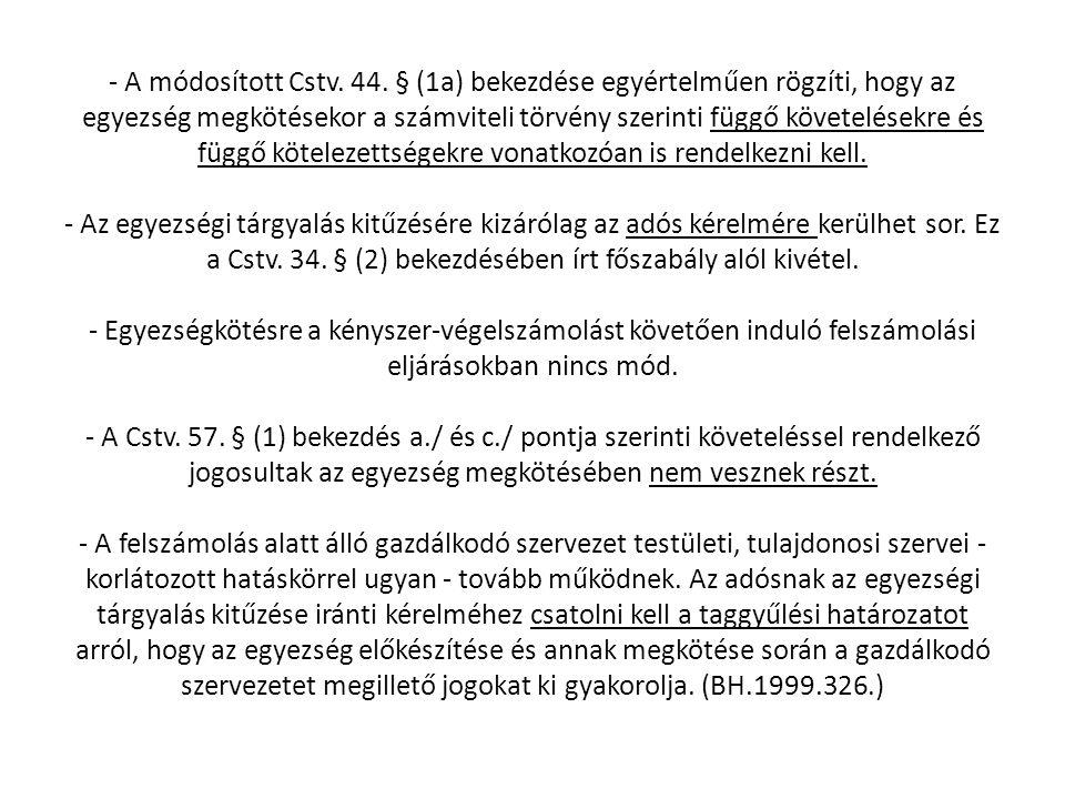 - A módosított Cstv. 44. § (1a) bekezdése egyértelműen rögzíti, hogy az egyezség megkötésekor a számviteli törvény szerinti függő követelésekre és füg