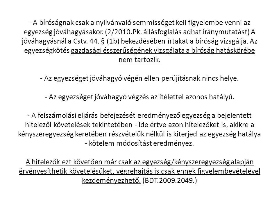 - A bíróságnak csak a nyilvánvaló semmisséget kell figyelembe venni az egyezség jóváhagyásakor. (2/2010.Pk. állásfoglalás adhat iránymutatást) A jóváh