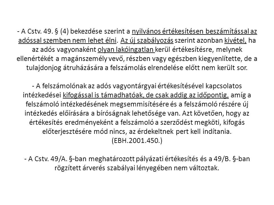 - A Cstv. 49. § (4) bekezdése szerint a nyilvános értékesítésen beszámítással az adóssal szemben nem lehet élni. Az új szabályozás szerint azonban kiv