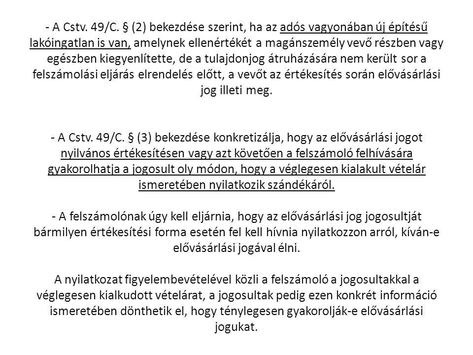 - A Cstv. 49/C. § (2) bekezdése szerint, ha az adós vagyonában új építésű lakóingatlan is van, amelynek ellenértékét a magánszemély vevő részben vagy