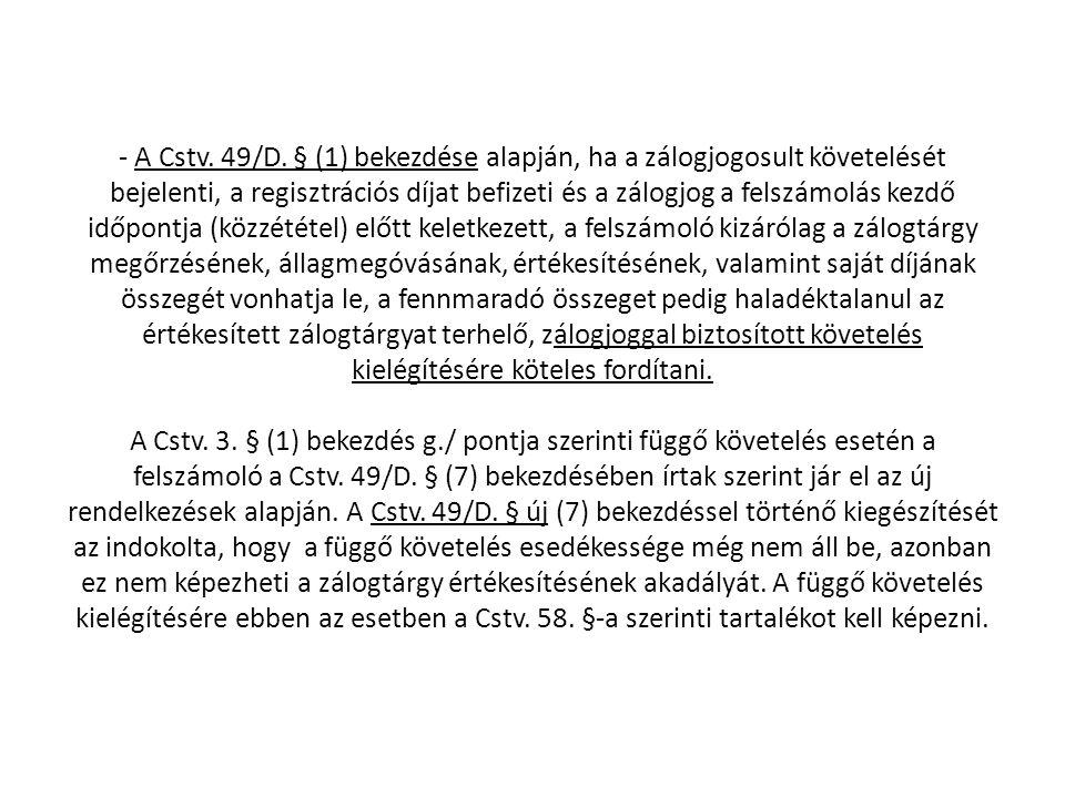 - A Cstv. 49/D. § (1) bekezdése alapján, ha a zálogjogosult követelését bejelenti, a regisztrációs díjat befizeti és a zálogjog a felszámolás kezdő id