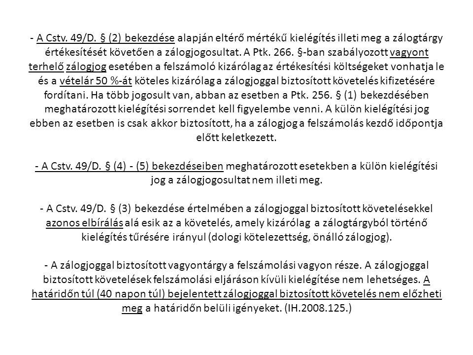 - A Cstv. 49/D. § (2) bekezdése alapján eltérő mértékű kielégítés illeti meg a zálogtárgy értékesítését követően a zálogjogosultat. A Ptk. 266. §-ban
