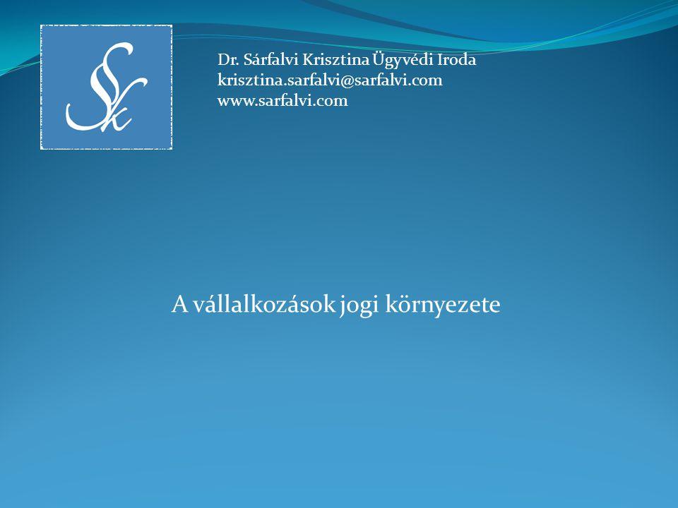 A vállalkozások jogi környezete Dr. Sárfalvi Krisztina Ügyvédi Iroda krisztina.sarfalvi@sarfalvi.com www.sarfalvi.com