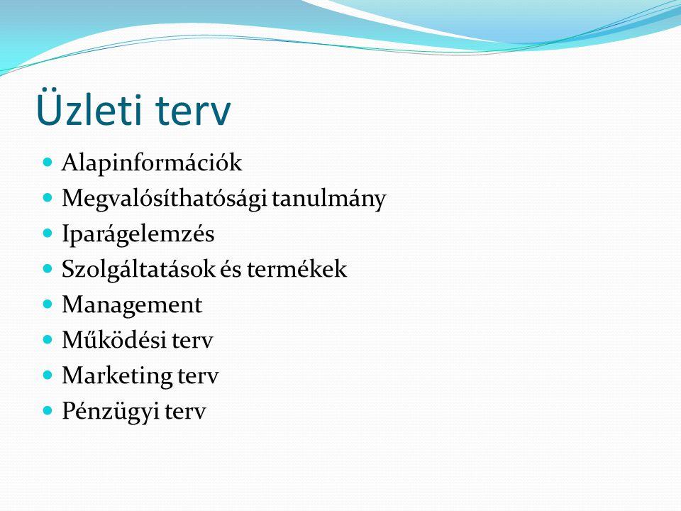 Üzleti terv Alapinformációk Megvalósíthatósági tanulmány Iparágelemzés Szolgáltatások és termékek Management Működési terv Marketing terv Pénzügyi ter