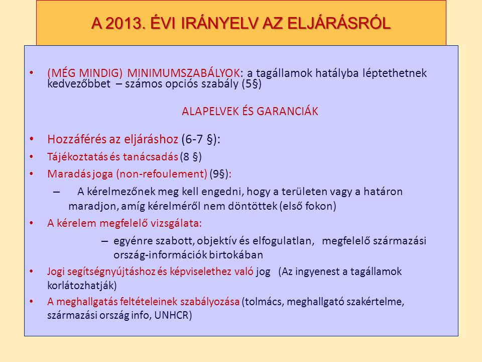 A 2013. ÉVI IRÁNYELV AZ ELJÁRÁSRÓL (MÉG MINDIG) MINIMUMSZABÁLYOK: a tagállamok hatályba léptethetnek kedvezőbbet – számos opciós szabály (5§) ALAPELVE