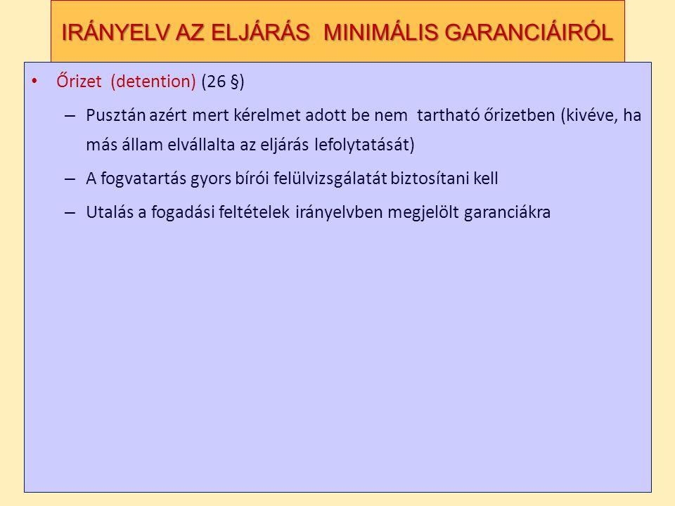IRÁNYELV AZ ELJÁRÁS MINIMÁLIS GARANCIÁIRÓL Őrizet (detention) (26 §) – Pusztán azért mert kérelmet adott be nem tartható őrizetben (kivéve, ha más állam elvállalta az eljárás lefolytatását) – A fogvatartás gyors bírói felülvizsgálatát biztosítani kell – Utalás a fogadási feltételek irányelvben megjelölt garanciákra