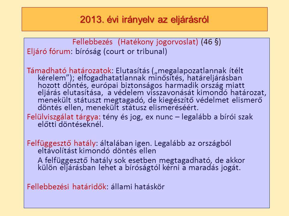 2013. évi irányelv az eljárásról Fellebbezés (Hatékony jogorvoslat) (46 §) Eljáró fórum: bíróság (court or tribunal) Támadható határozatok: Elutasítás