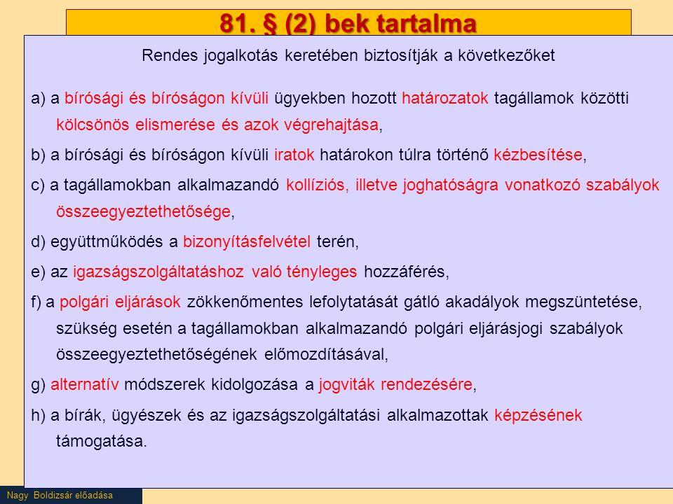Nagy Boldizsár előadása 81. § (2) bek tartalma Rendes jogalkotás keretében biztosítják a következőket a) a bírósági és bíróságon kívüli ügyekben hozot