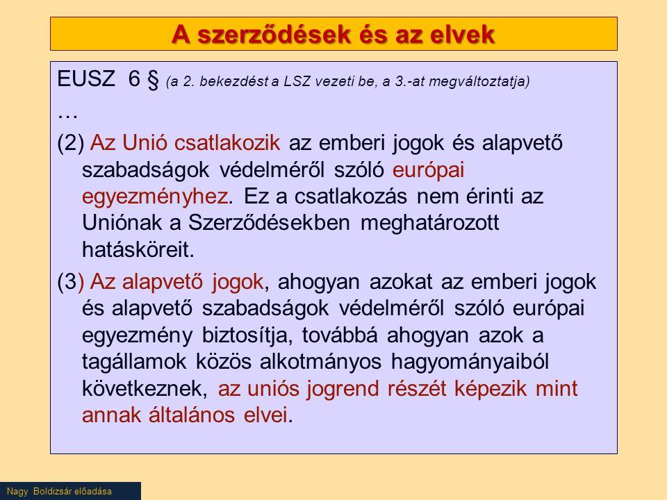 Nagy Boldizsár előadása A szerződések és az elvek EUSZ 6 § (a 2. bekezdést a LSZ vezeti be, a 3.-at megváltoztatja) … (2) Az Unió csatlakozik az ember