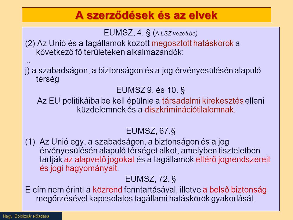 Nagy Boldizsár előadása A szerződések és az elvek EUMSZ, 4. § ( A LSZ vezeti be) (2) Az Unió és a tagállamok között megosztott hatáskörök a következő