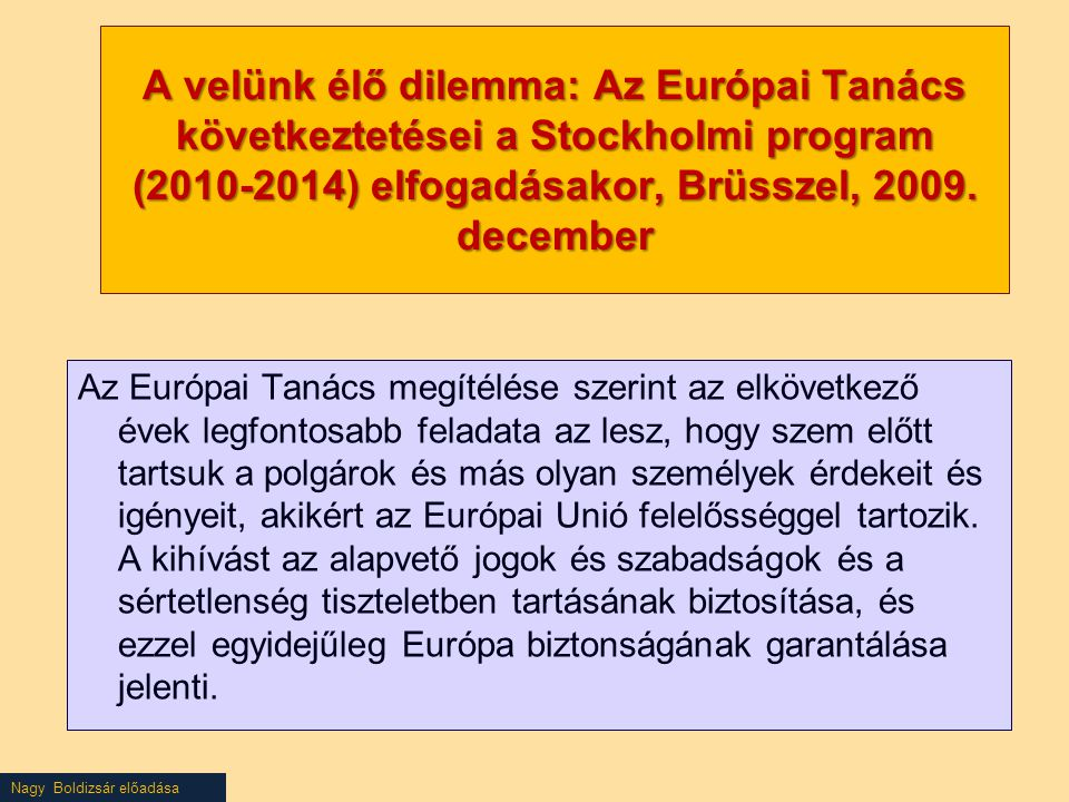 Nagy Boldizsár előadása Döntéshozatal migrációs és menekültügyekben valamint az igazságügyi együttműködés terén (EUMSZ V cím 1-3 fejezet) 2009.