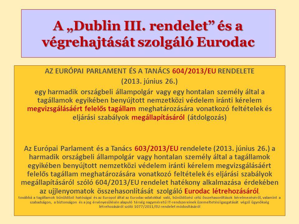 """A """"Dublin III. rendelet"""" és a végrehajtását szolgáló Eurodac AZ EURÓPAI PARLAMENT ÉS A TANÁCS 604/2013/EU RENDELETE (2013. június 26.) egy harmadik or"""
