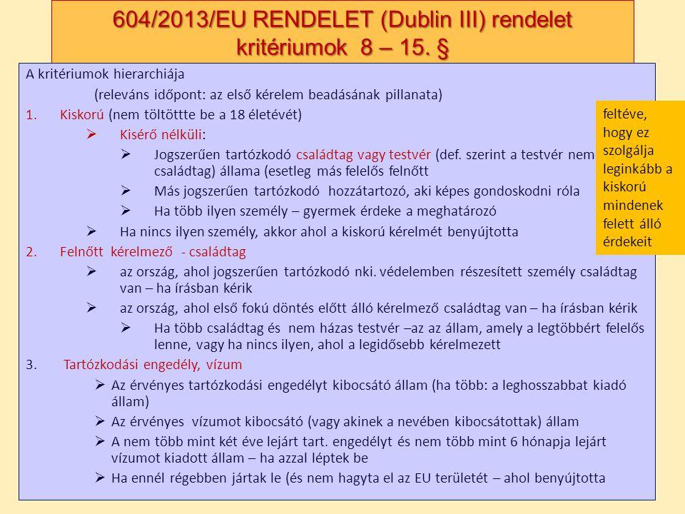 604/2013/EU RENDELET (Dublin III) rendelet kritériumok 8 – 15. § A kritériumok hierarchiája (releváns időpont: az első kérelem beadásának pillanata) 1
