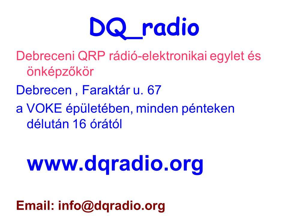 DQ_radio Debreceni QRP rádió-elektronikai egylet és önképzőkör Debrecen, Faraktár u. 67 a VOKE épületében, minden pénteken délután 16 órától www.dqrad